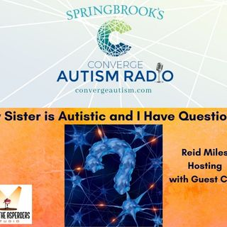 My Sister is Autistic and I Have Questions!