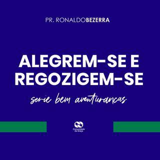 Alegrem-se e Regozigem-se (série bem aventuranças) // pr. Ronaldo Bezerra