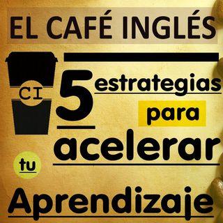 5 estrategias para acelerar tu aprendizaje de Inglés | El Café Inglés Podcast | Episode 00