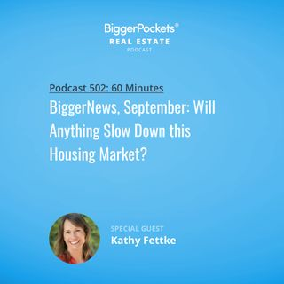 502: BiggerNews, September: Will Anything Slow Down this Housing Market? with Dave Meyer & Kathy Fettke