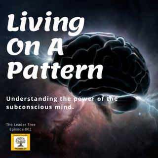 Episode 002-Living On A Pattern - The Leader Tree