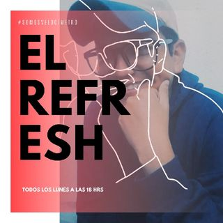 Episodio 111 - El Refresh (Podcast)