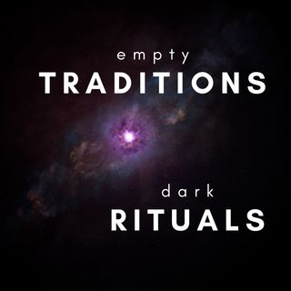 Empty Traditions, Dark Rituals