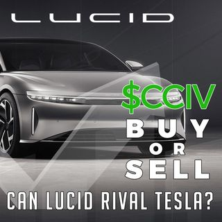 Can Lucid Motors Rival Tesla | $CCIV Buy or Sell?