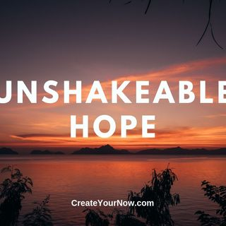 1517 Unshakeable Hope!
