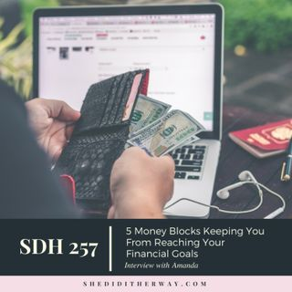 SDH 257: 5 Money Blocks Keeping You From Reaching Your Financial Goals with Amanda Boleyn