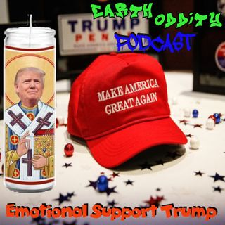 Earth Oddity 106: Emotional Support Trump