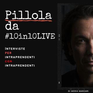 """Pillola da #10in10LIVE  con Matteo Cascinari: """"""""Le uniche idee buone sono ..."""""""