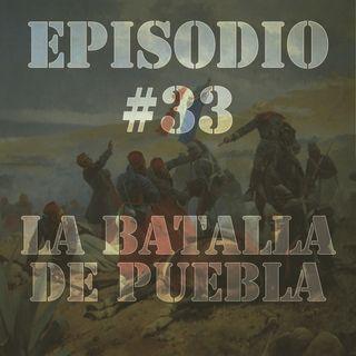 Episodio #33 - La Batalla de Puebla