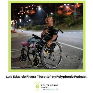 "Episodio #5 Polyphonic Podcast. Invitado: Luis Eduardo Rivera ""Toretto"""