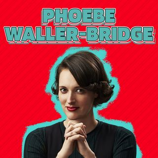 ¡Todo sobre Phoebe Waller-Bridge!