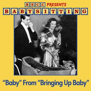 "BSCC Presents: Babysitting ""Baby"" From ""Bringing Up Baby"" (feat. Sarah Morgan)"