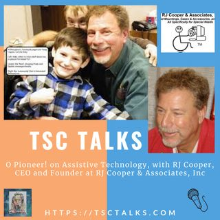 TSC Talks! O Pioneer! on Assistive Technology, with RJ Cooper, CEO and Founder at RJ Cooper & Associates, Inc.