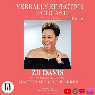 "EPISODE CXXXVI | ""MAKEUP MIRACLE WORKER"" w/ ZII DAVIS"