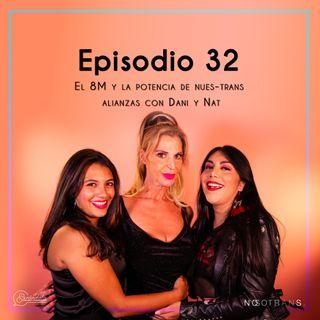 Ep 32 El 8M y la potencia de nues-trans alianzas con Daniela Lazcano y Natalia Lane