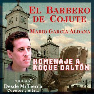 8-El Barbero de Cojute: La Noche que conocí a Roque + Bonus (HOMENAJE A ROQUE DALTON)