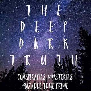 The Deep Dark Truth Podcast
