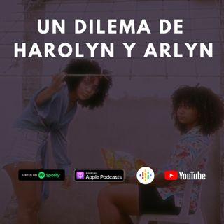 Un dilema de Harolyn y Arlyn