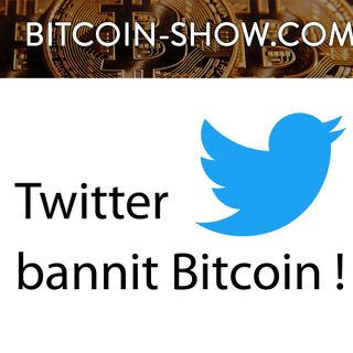 Twitter bannit Bitcoin et conférence Trustech : Bitcoin show 16