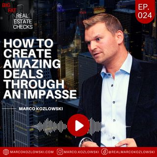 Ep24: How To Create Amazing Deals Through An Impasse - Marco Kozlowski