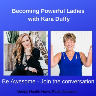 Becoming Powerful Ladies with Kara Duffy