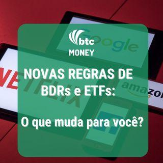 Novas regras para BDRs e ETFs: Liquidez e Estratégia para Carteira | BTC Money #45