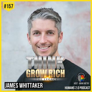 157: James Whittaker | Think and Grow Rich (The Legacy)