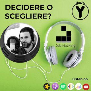 """""""Decidere o Scegliere?"""" [Job Hacking]"""