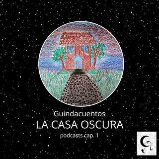GUINDACUENTOS CAPITULO 1 LA CASA OSCURA