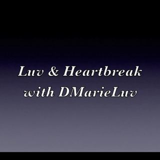 Luv & Heartbreak (w/ DMarieLuv)