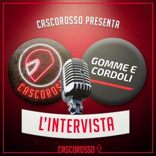 L'intervista #4: Cascorosso ospita Gomme e Cordoli!