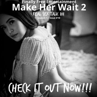 Make Her Wait Pt2