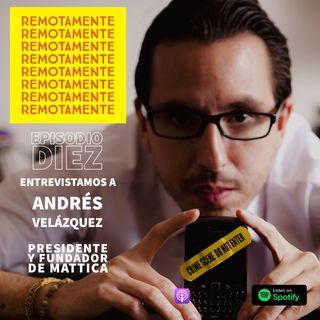 10 - Entrevistamos a Andrés Velázquez @cibercrimen, Presidente y Fundador de Mattica.