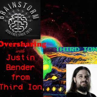 Oversharing with Justin Bender from Third Ion