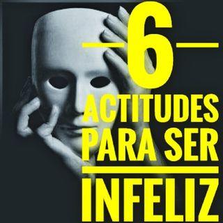 5. Seis Actitudes Para Ser Infeliz