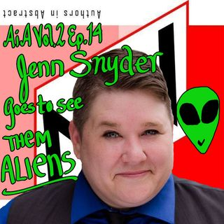 AiA Vol 2 Ep 14: Jenn Snyder Goes To See Them Aliens