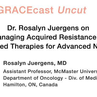 Dr. Rosalyn Juergens on Managing Acquired Resistance to Targeted Therapies for Advanced NSCLC