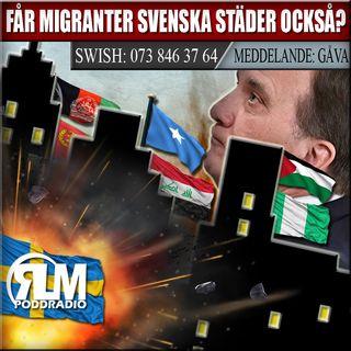 FÅR MIGRANTER SVENSKA STÄDER OCKSÅ!?