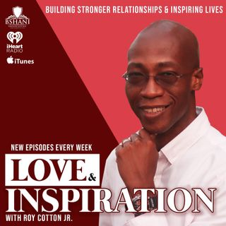 Love & Inspiration with Roy Cotton Jr.