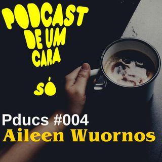 Pducs #004 - Pducs Insano Aileen Wuornos a Primeira Serial Killer dos EUA