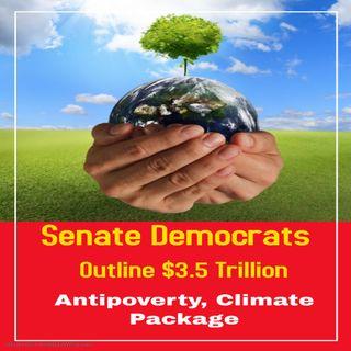 Senate Democrats Outline $3.5 Trillion Antipoverty, Climate Package