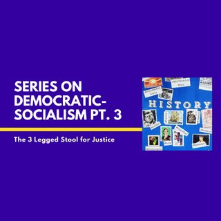 Democratic-Socialism Pt. 3: The 3 Legged Stool for Justice
