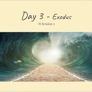 15 February 2019 (#8 Session 2) Day 3 - Exodus