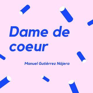 DAME DE COEUR - Un cuento de Manuel Gutiérrez Nájera