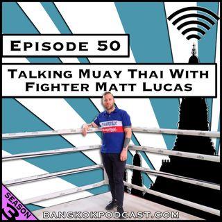 Talking Muay Thai With Fighter Matt Lucas [Season 3, Episode 50]