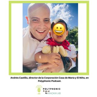 Episodio #13 Polyphonic Podcast. Invitado: Andrés Castillo - Casa De María y El Niño