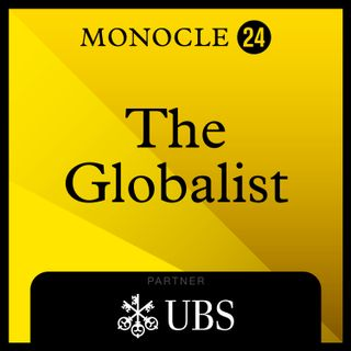 Monocle 24: The Globalist
