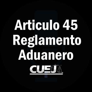 Articulo 45 Reglamento de la ley aduanera México