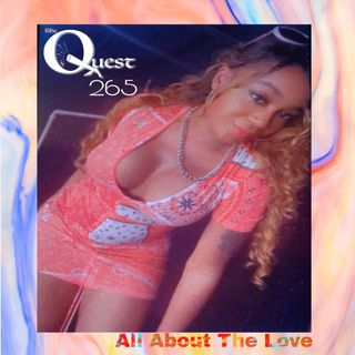 The Quest 265. All About The LOVE.