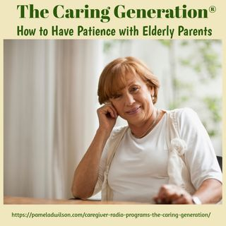 How to Have Patience With Elderly Parents